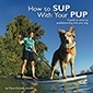 How to SUP With Your PUP