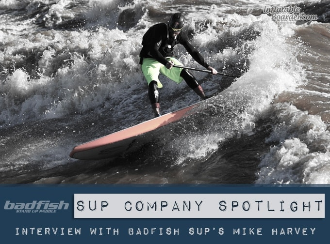 Badfish SUP's Mike Harvey